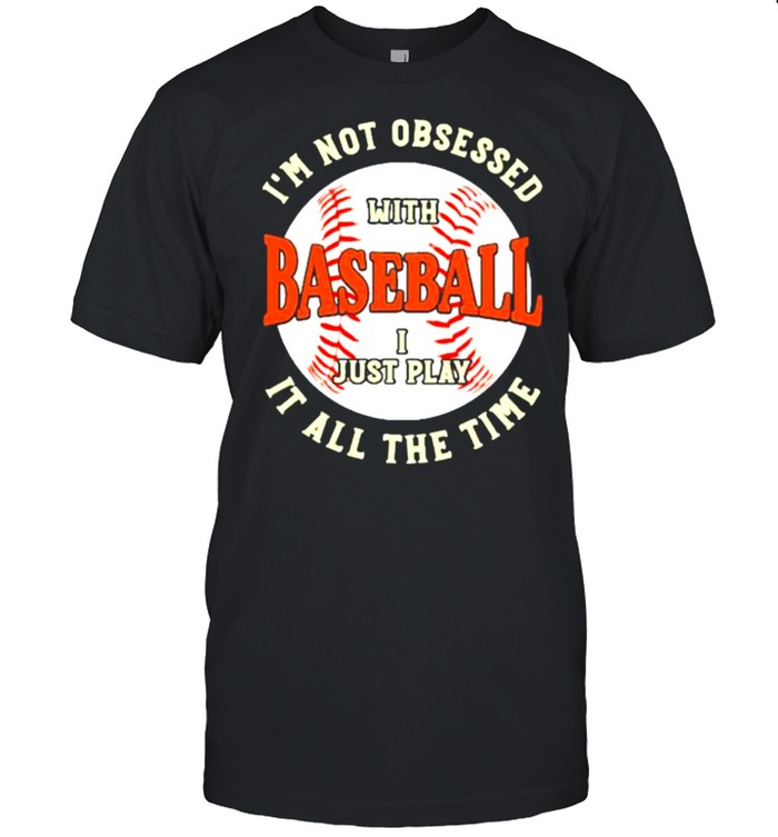 I'm Not Obsessed With Baseball I Just Play It All The Time  Classic Men's T-shirt