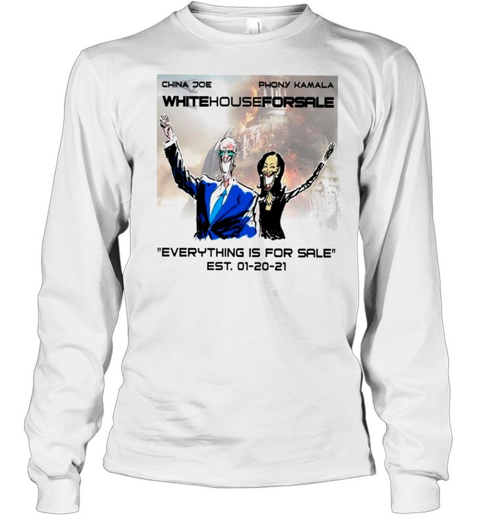 The China Joe And Phony Kamala White House For Sale Everything's For Sale shirt Long Sleeved T-shirt