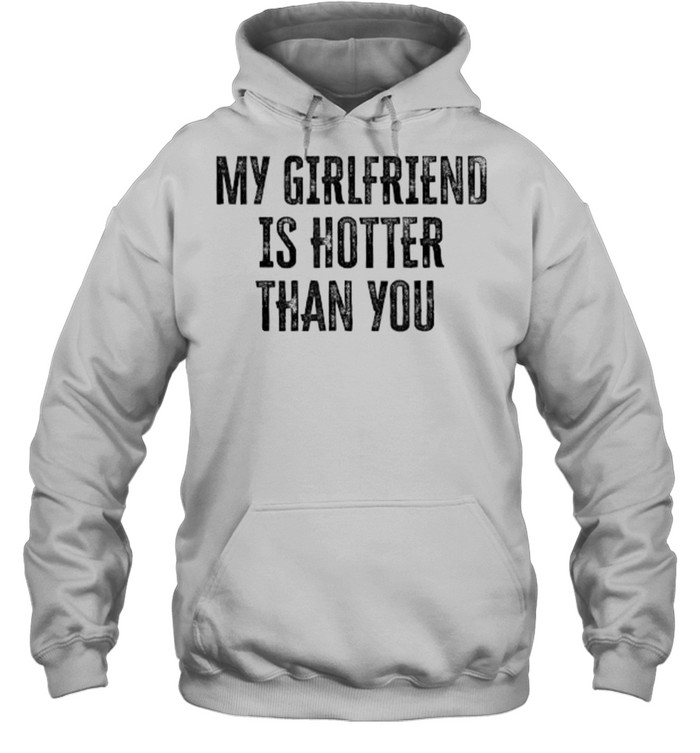 My Girlfriend Is Hotter Than You T- Unisex Hoodie