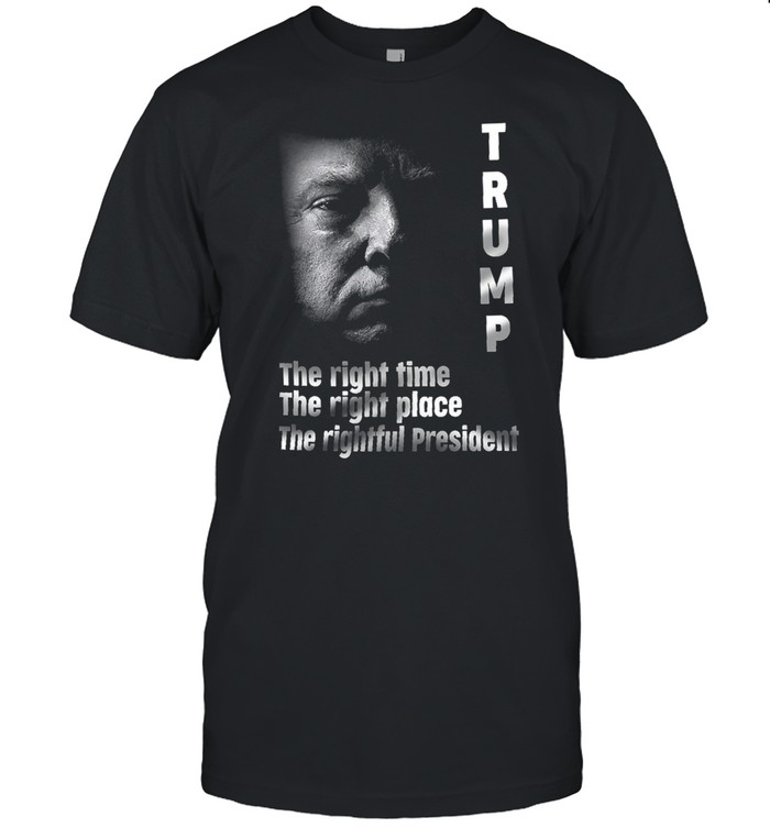 Trump the right time the right place the rightful President shirt Classic Men's T-shirt