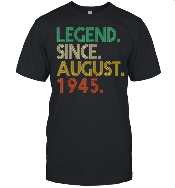 Legend Since August 1945 76th Birthday 76 Year Old shirt Classic Men's T-shirt