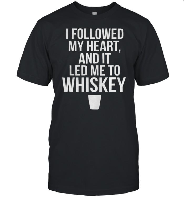 I followed my heart and it led me to whiskey shirt Classic Men's T-shirt