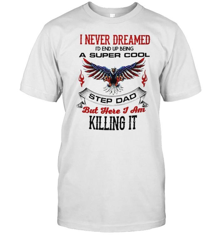 I never dreamed I'd end up being a super cool shirt Classic Men's T-shirt