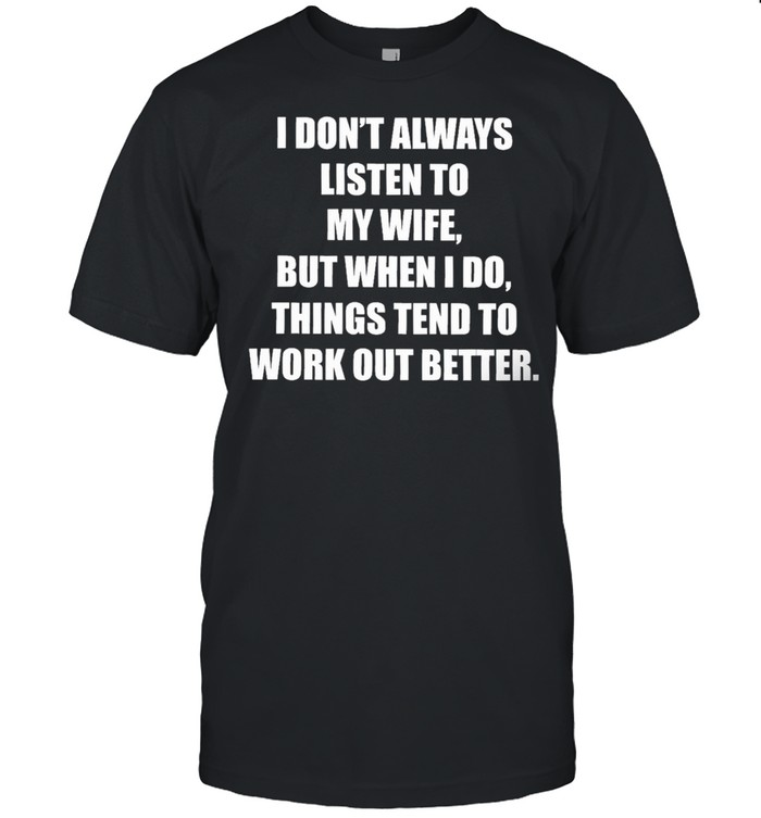 Funny I dont always listen to my danish wife but when I do things tend to work out better shirt Classic Men's T-shirt