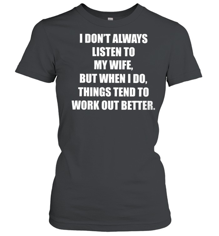 Funny I dont always listen to my danish wife but when I do things tend to work out better shirt Classic Women's T-shirt
