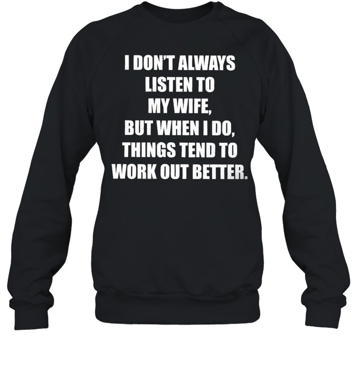 Funny I dont always listen to my danish wife but when I do things tend to work out better shirt Unisex Sweatshirt