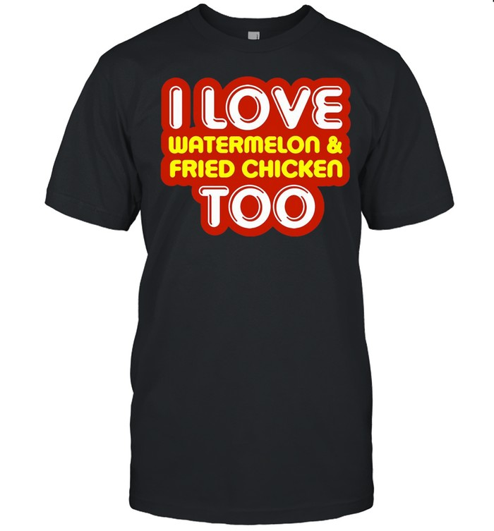 I Love Watermelon And Fried Chicken Too T-shirt Classic Men's T-shirt