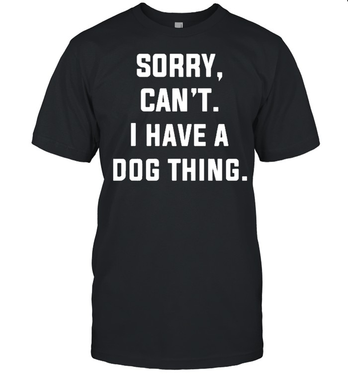 Sorry cant I have a dog thing shirt Classic Men's T-shirt