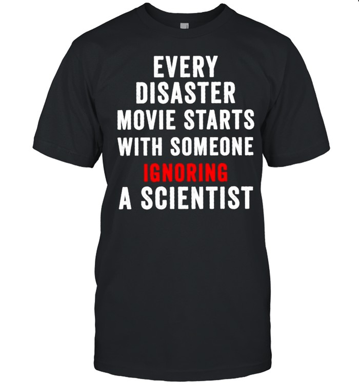 Every disaster movie starts with someone ignoring scientist shirt Classic Men's T-shirt