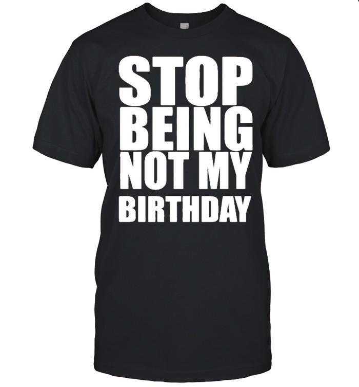 Stop Being Not My Birthday  Classic Men's T-shirt