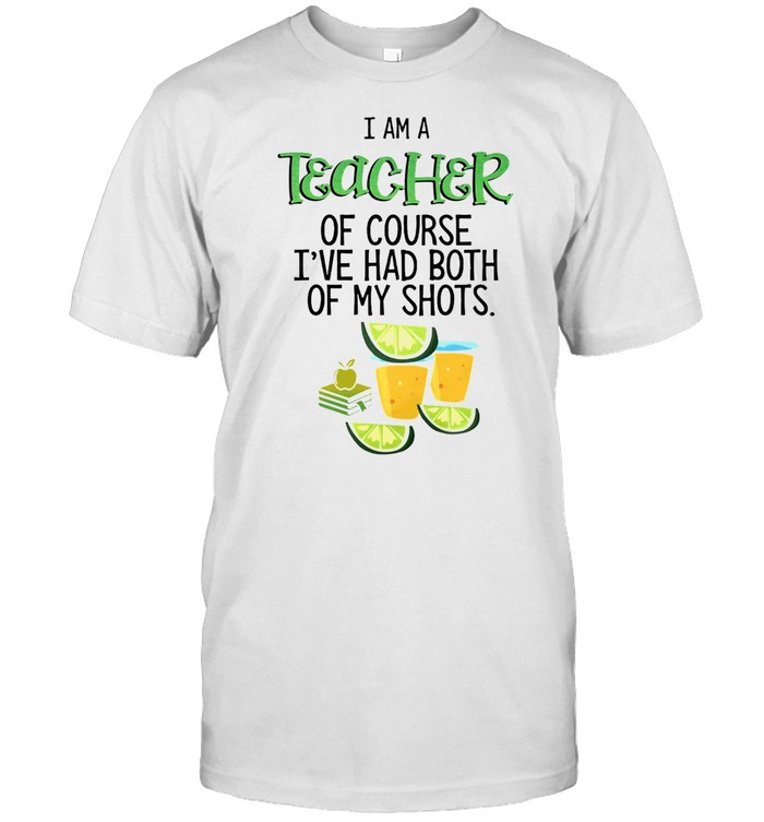 I Am A Teacher Of Course I've Had Both Of My Shots Tequila T-shirt Classic Men's T-shirt