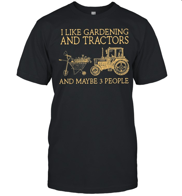 I Like Gardening And Tractors And Maybe 3 People shirt Classic Men's T-shirt