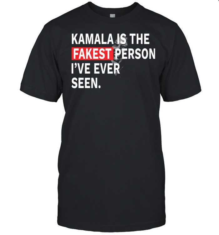 Kamala is the fakest person Ive ever seen shirt Classic Men's T-shirt
