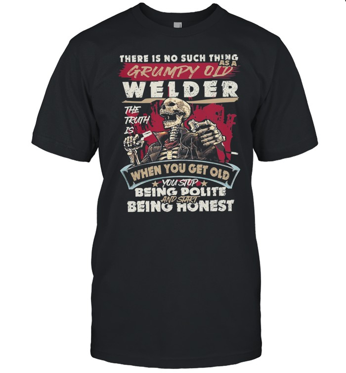 Skeleton there is no such things as a grumpy old welder shirt Classic Men's T-shirt