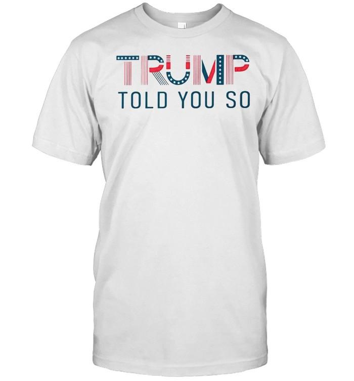 Trump told you so shirt Classic Men's T-shirt