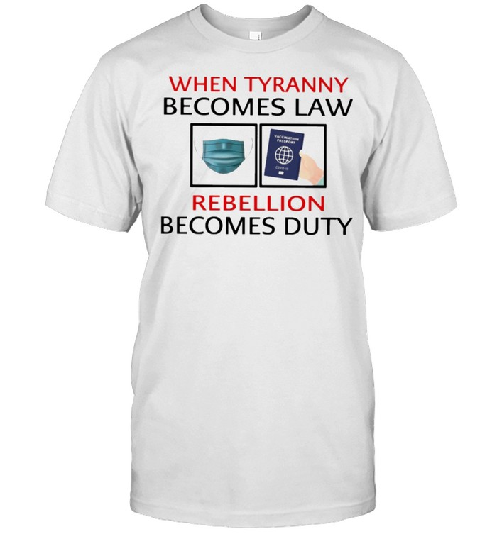 When tyranny becomes law rebellion becomes duty shirt Classic Men's T-shirt