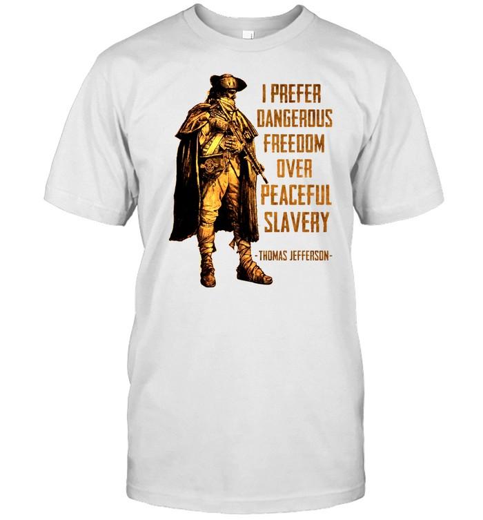 I prefer dangerous freedom over peaceful slavery thomas jefferson shirt Classic Men's T-shirt