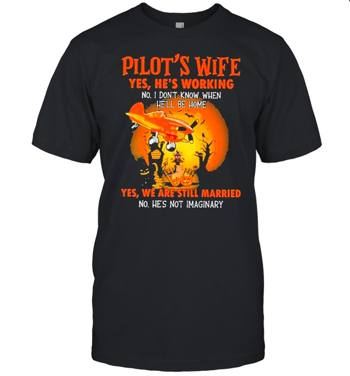 Pilot's wife yes he's working no he's working yes we are still married halloween shirt Classic Men's T-shirt
