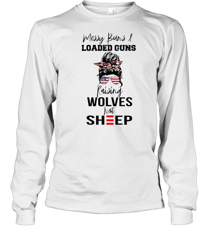 Messy Buns And Loaded Guns Raising Wolves Not Sheep T-shirt Long Sleeved T-shirt