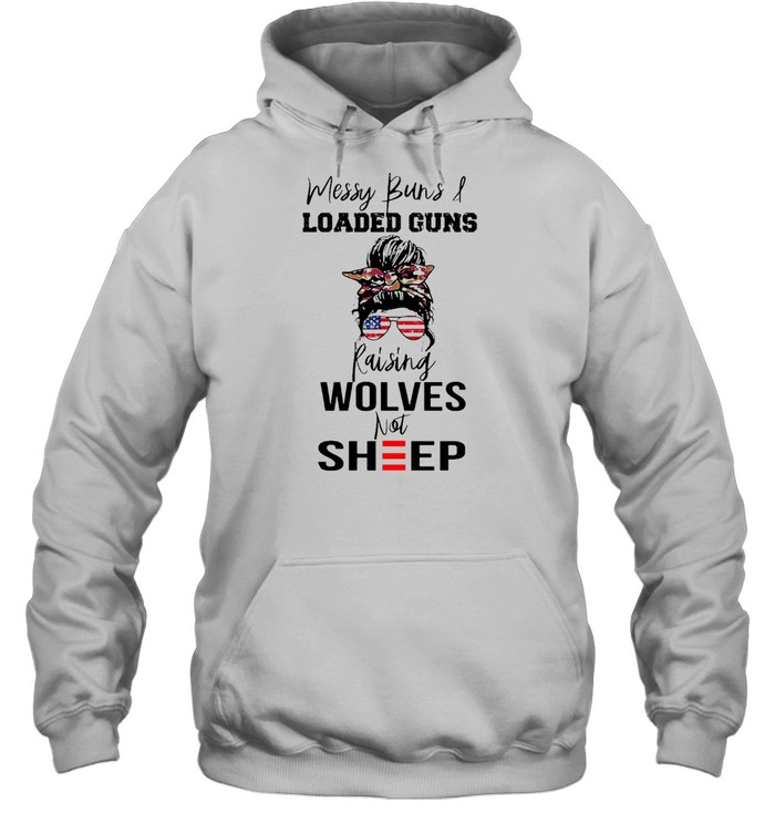 Messy Buns And Loaded Guns Raising Wolves Not Sheep T-shirt Unisex Hoodie