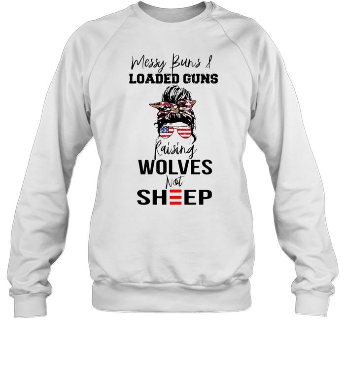 Messy Buns And Loaded Guns Raising Wolves Not Sheep T-shirt Unisex Sweatshirt