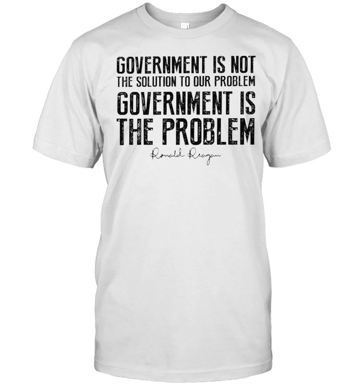 Ronald Reagan government is not the solution to our problem shirt Classic Men's T-shirt