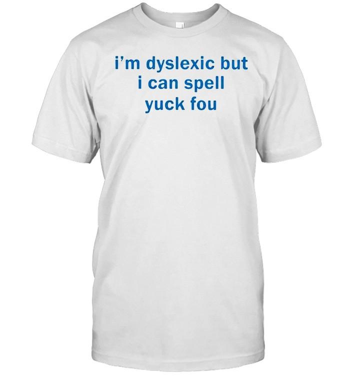 I'm dyslexic but I can spell yuck fou shirt Classic Men's T-shirt