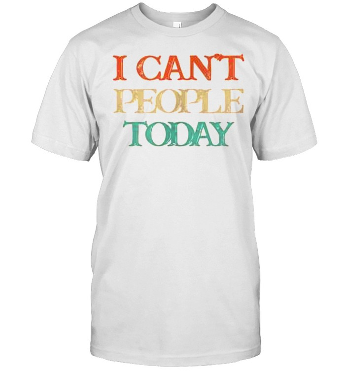 Vintage I Can't People Today shirt Classic Men's T-shirt