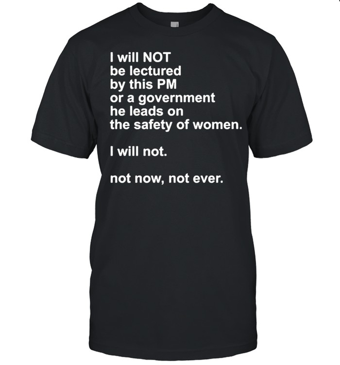 I will not be lectured by this pm or a government shirt Classic Men's T-shirt