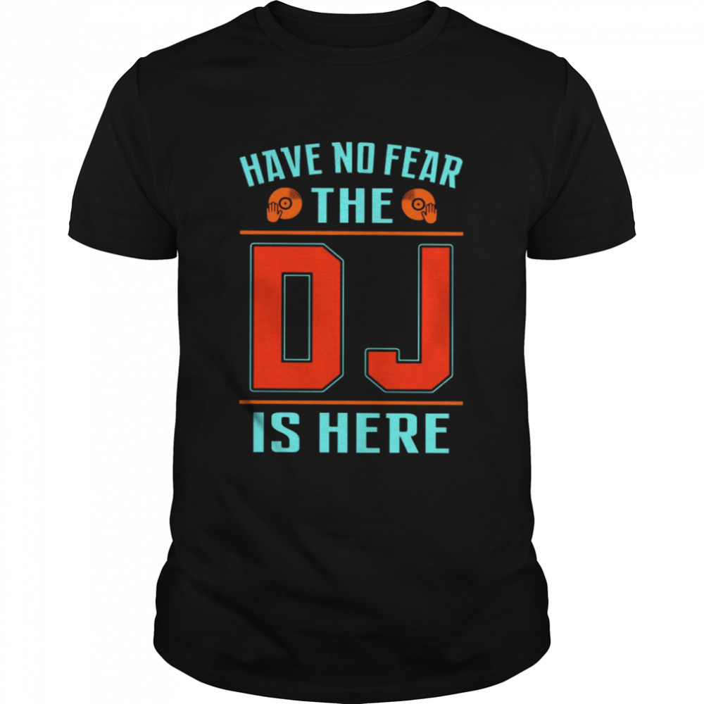 Have no fear the dj is here shirt Classic Men's T-shirt