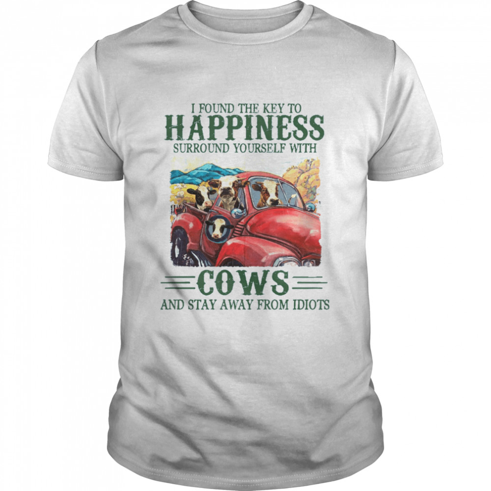 I found the key to happiness surround yourself with cows and stay away from idiots shirt Classic Men's T-shirt