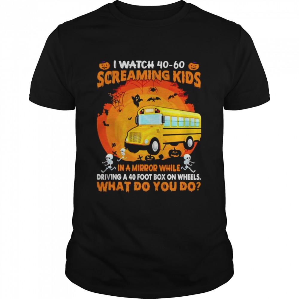 School bus I watch 40 60 screaming kids in a mirror Halloween shirt Classic Men's T-shirt
