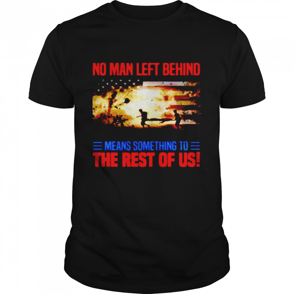 No man left behind means something to the rest of us shirt Classic Men's T-shirt
