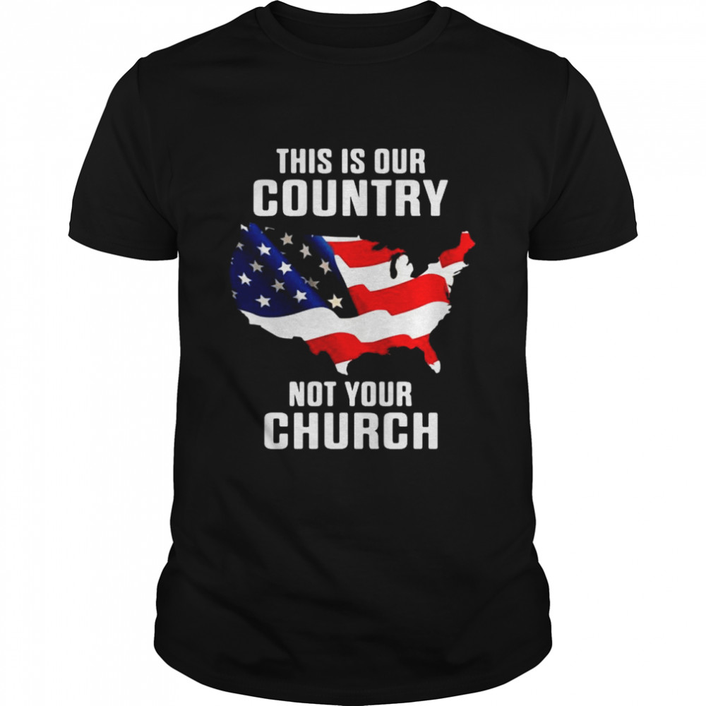 This is our country not your church American flag shirt Classic Men's T-shirt