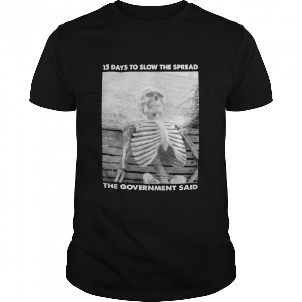 15 days to slow the spread government said skeleton shirt Classic Men's T-shirt
