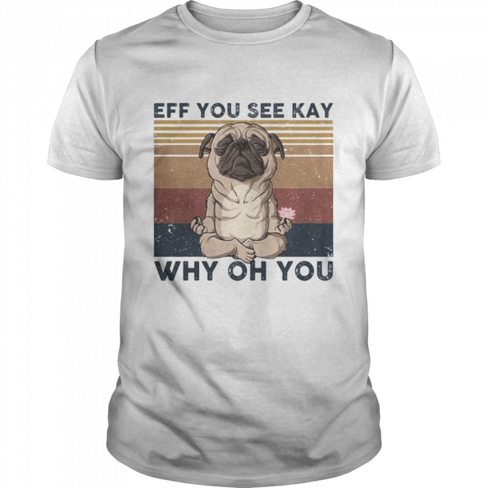 Eff You See Kay Why Oh You Bulldog Yoga Vintage Retro shirt Classic Men's T-shirt