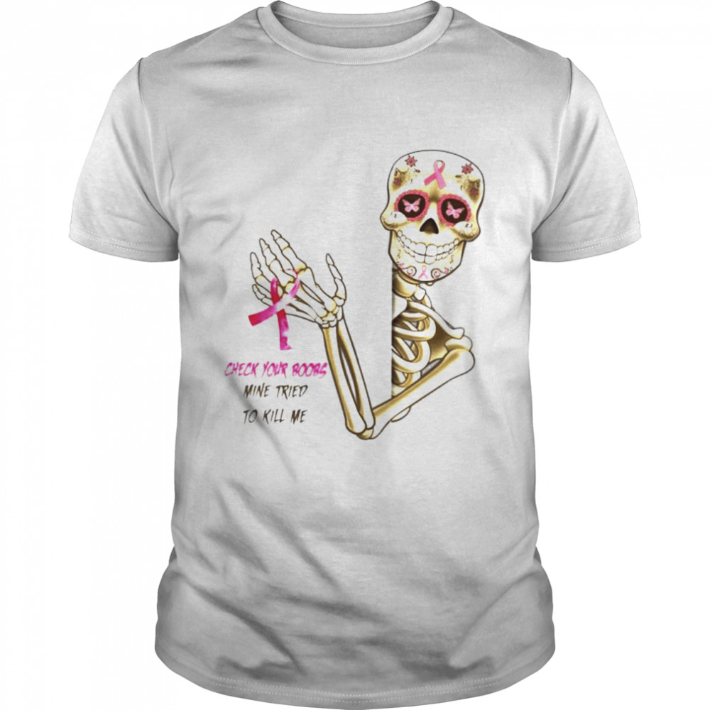 Skeleton Breast Cancer check your boobs mine tried to kill me shirt Classic Men's T-shirt