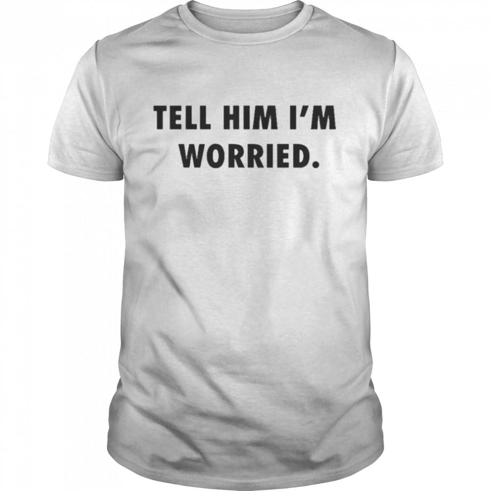 Tell him I'm worried Tom Brady shirt Classic Men's T-shirt
