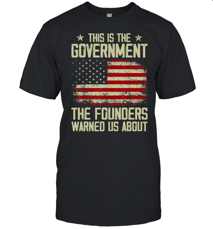 This Is The Government Our Founders Warned Us About American Flag  Classic Men's T-shirt