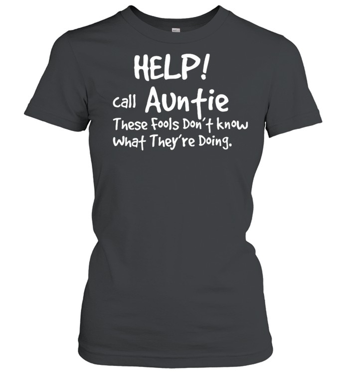 Help Call Auntie These Fools Dont Know What Theyre Doing shirt Classic Women's T-shirt
