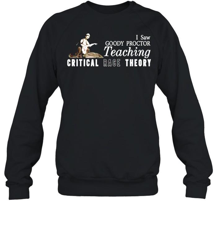 I saw goody proctor teaching critical race theory shirt Unisex Sweatshirt
