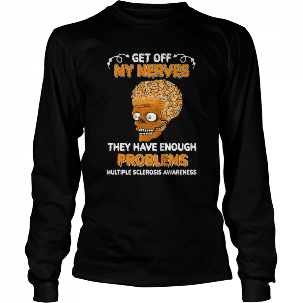 Brain Skull Get Off My Nerves They Have Enough Problems Multiple Sclerosis Awareness T-shirt Long Sleeved T-shirt