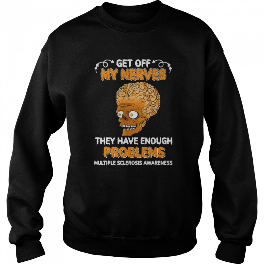 Brain Skull Get Off My Nerves They Have Enough Problems Multiple Sclerosis Awareness T-shirt Unisex Sweatshirt
