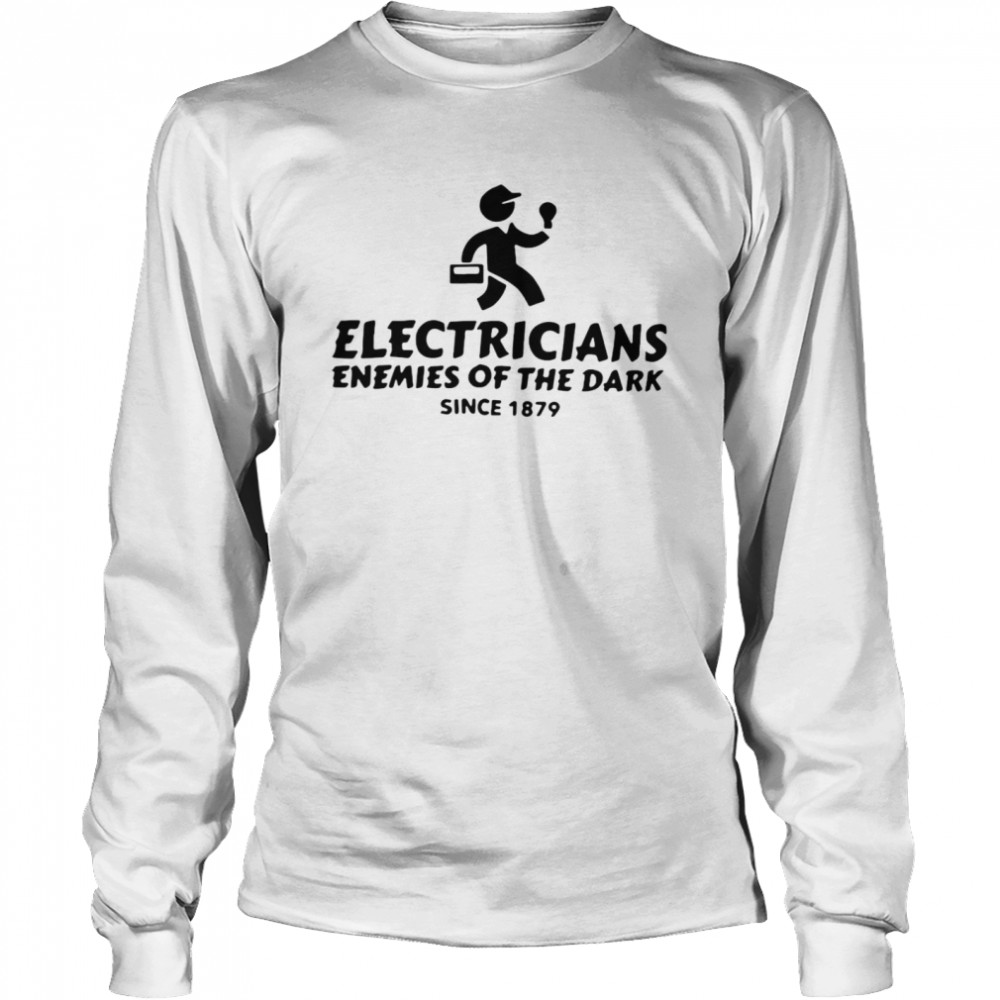 Electricians Enemies Of The Dark Since 1879 T-shirt Long Sleeved T-shirt