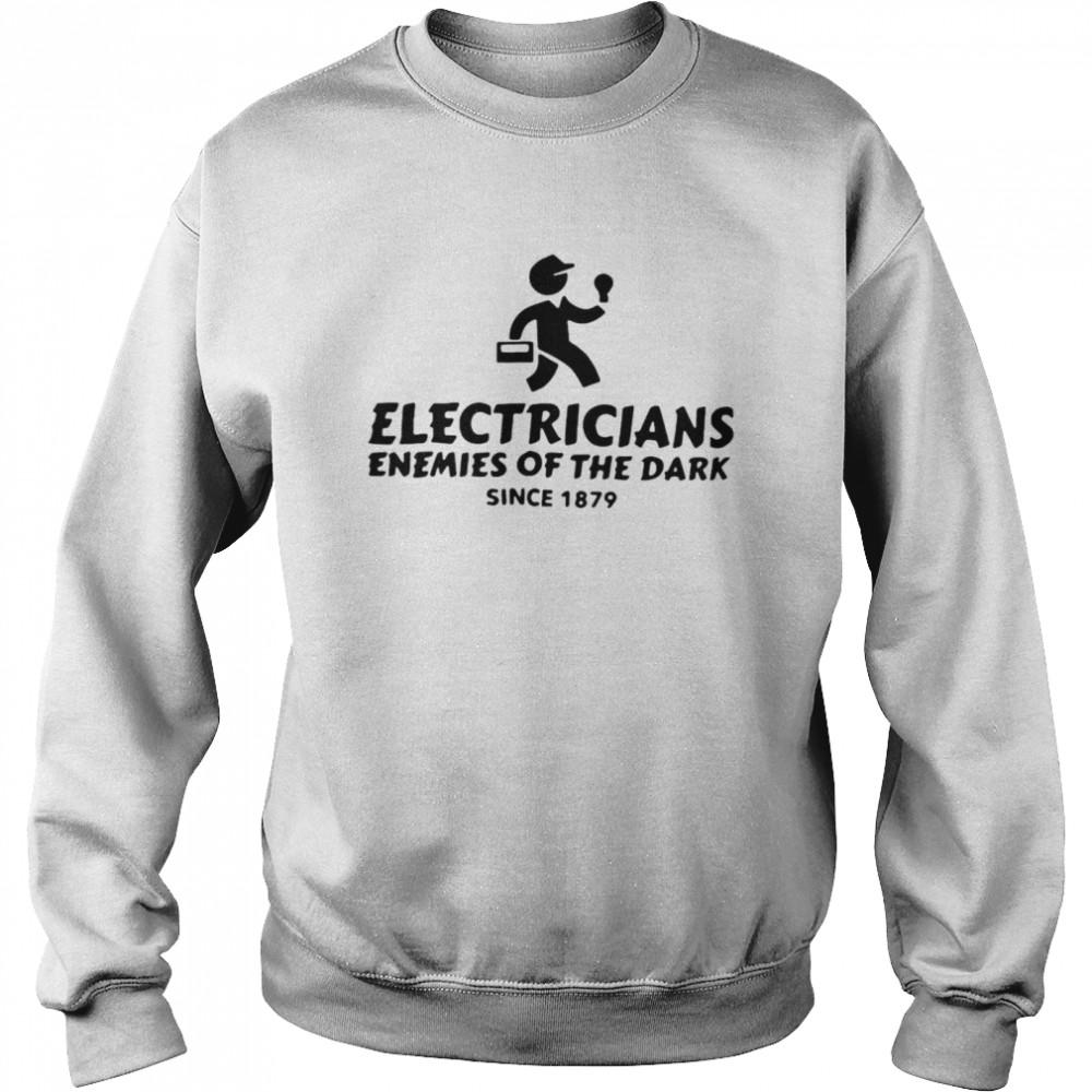 Electricians Enemies Of The Dark Since 1879 T-shirt Unisex Sweatshirt