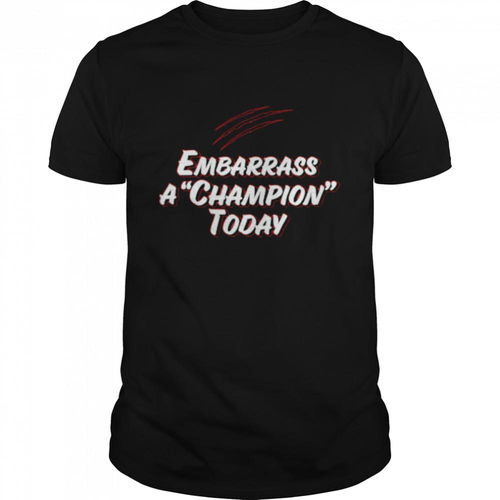 Embarrass a champion today shirt Classic Men's T-shirt