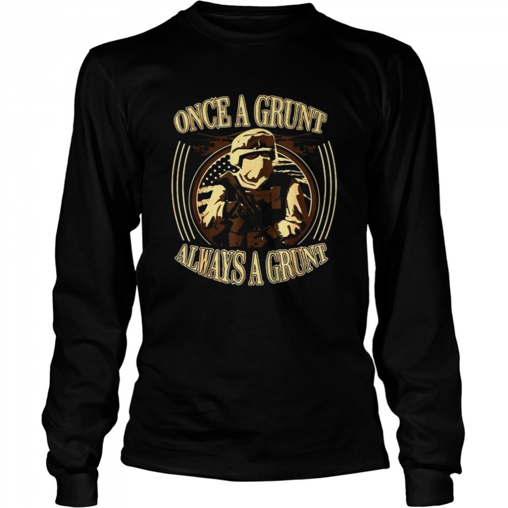 Grunt Once A Grunt Always A Grunt T-shirt Long Sleeved T-shirt