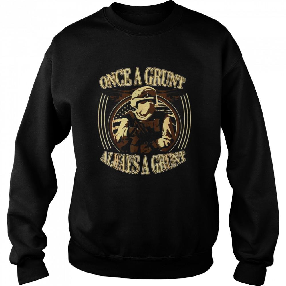 Grunt Once A Grunt Always A Grunt T-shirt Unisex Sweatshirt