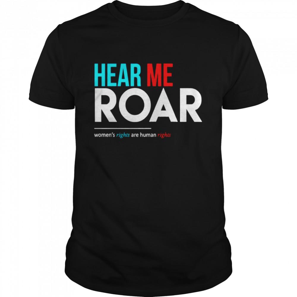 Hear me roar women's rights are human rights shirt Classic Men's T-shirt