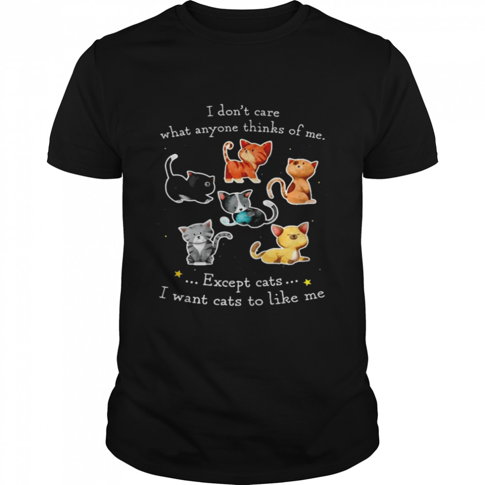 I Don't Care What Anyone Thinks Of Me Except Cats I Want Cats To Like Me T-shirt Classic Men's T-shirt